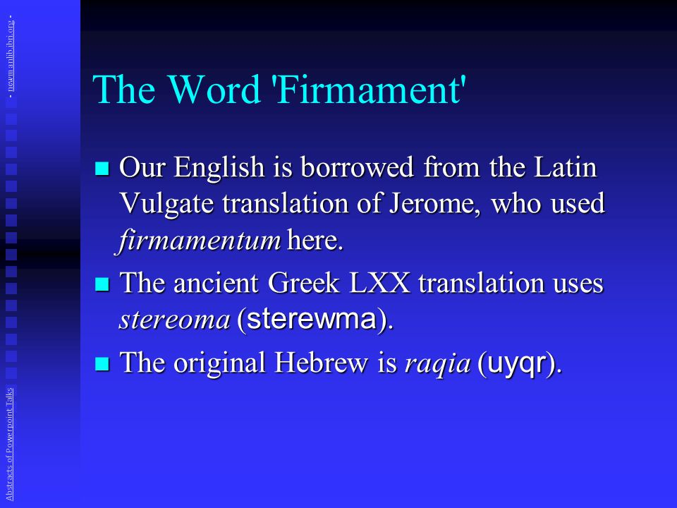 The Word 'Firmament' Our English is borrowed from the Latin Vulgate translation of Jerome, who used firmamentum here. Our English is borrowed from the