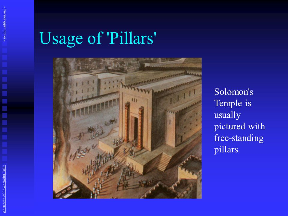 Usage of Pillars Solomon s Temple is usually pictured with free-standing pillars.