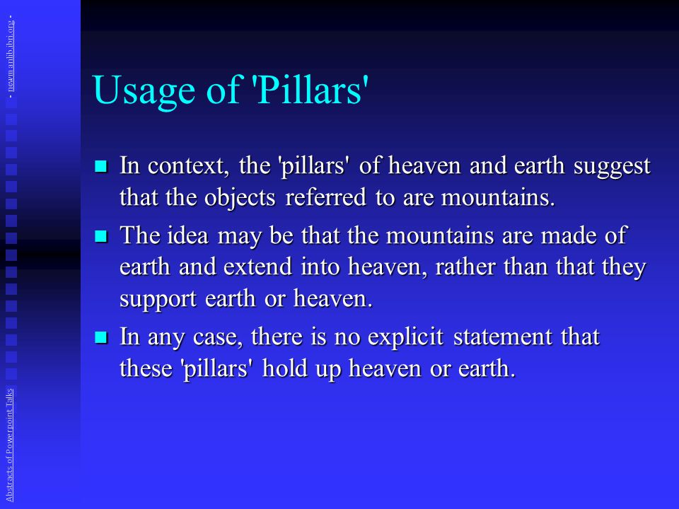 Usage of 'Pillars' In context, the 'pillars' of heaven and earth suggest that the objects referred to are mountains. In context, the 'pillars' of heav