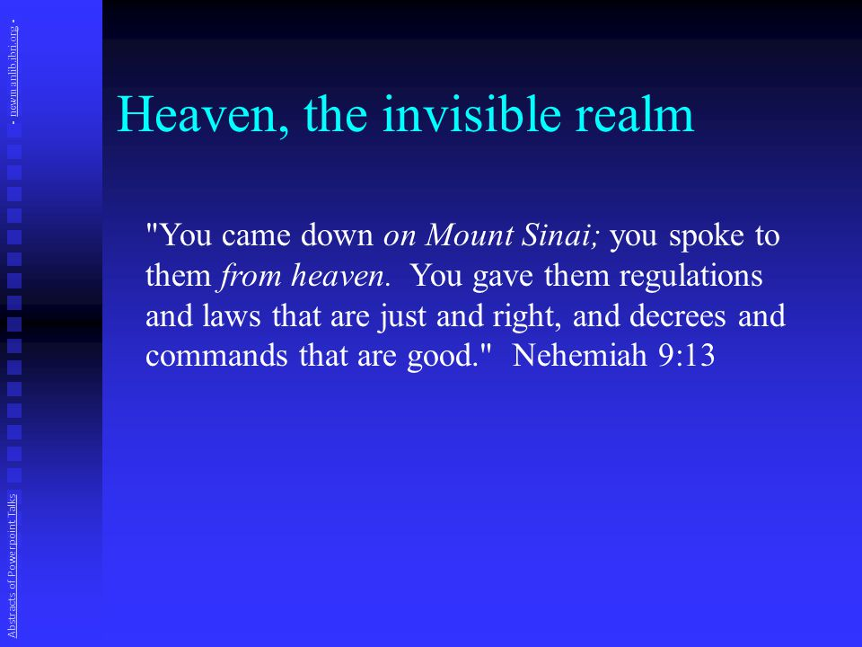 Heaven, the invisible realm You came down on Mount Sinai; you spoke to them from heaven.