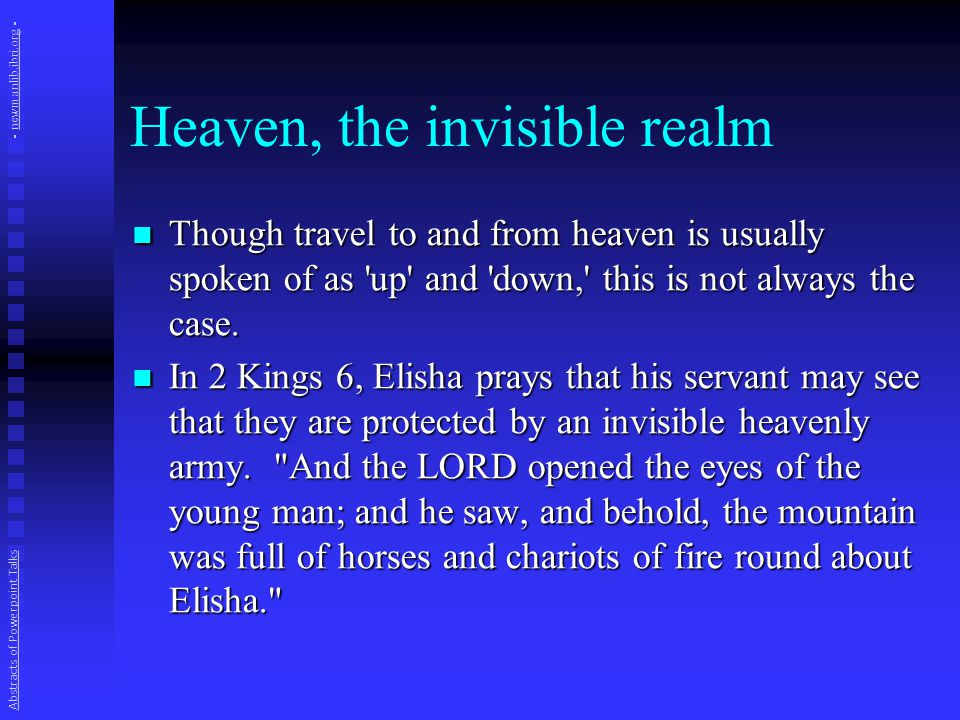 Heaven, the invisible realm Though travel to and from heaven is usually spoken of as up and down, this is not always the case.