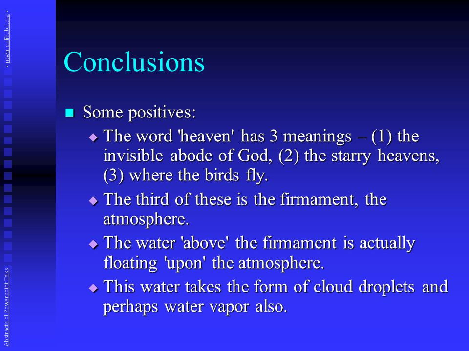 Conclusions Some positives: Some positives:  The word heaven has 3 meanings – (1) the invisible abode of God, (2) the starry heavens, (3) where the birds fly.