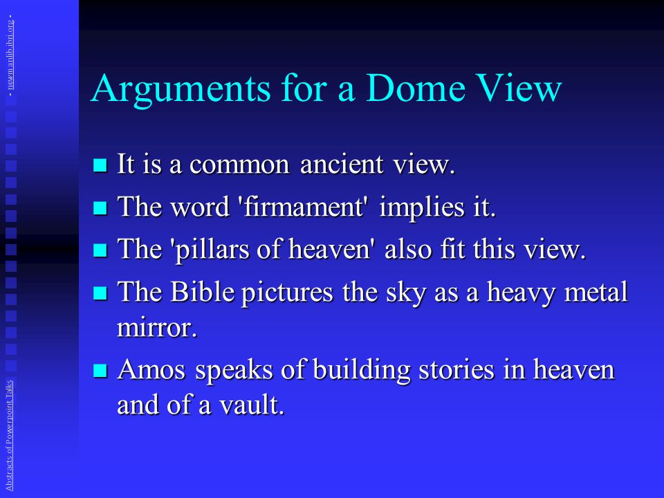 Summary on dome view Pillars of heaven imply dome sky Pillars of heaven imply dome sky  Possible, but pillars have other uses too  Nothing said about these holding up sky  Probably they refer to mountains rising into the sky Sky a heavy metal mirror Sky a heavy metal mirror  A bad translation.