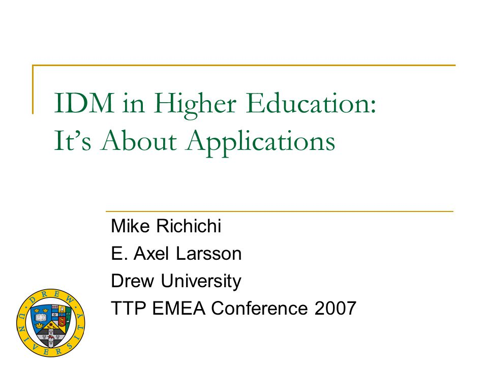 IDM in Higher Education: It's About Applications Mike Richichi E.