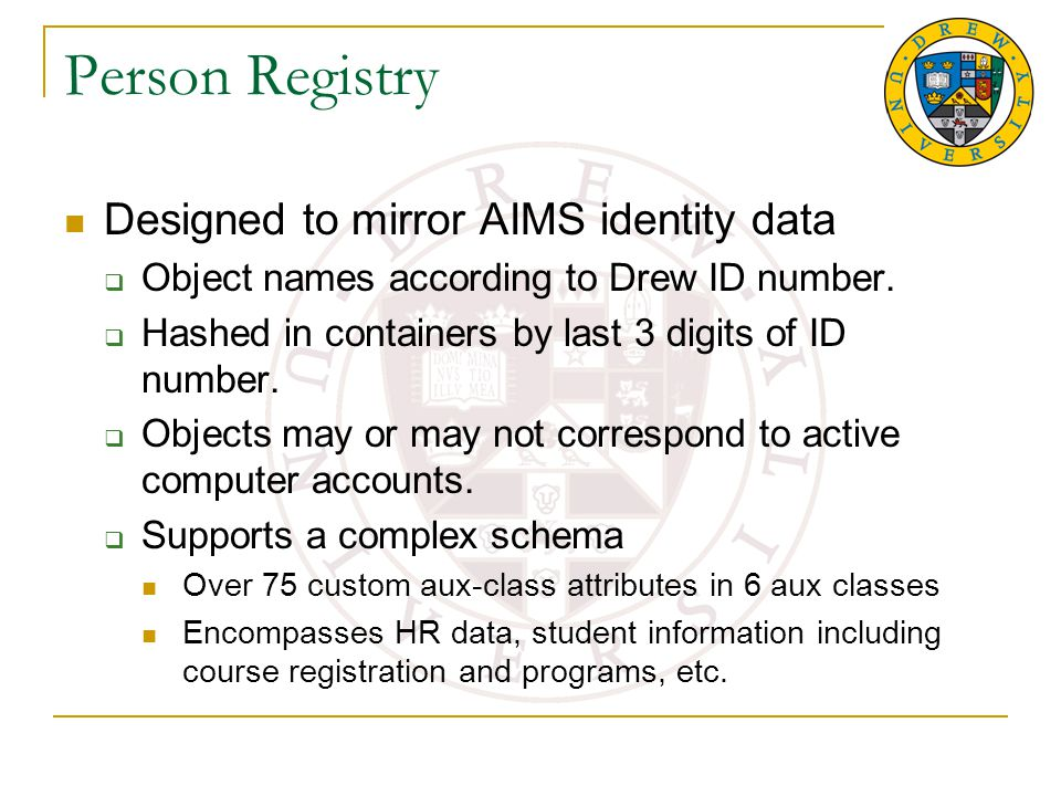 Person Registry Designed to mirror AIMS identity data  Object names according to Drew ID number.