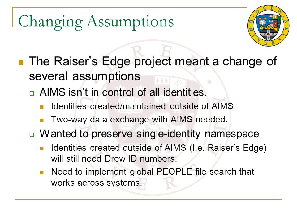 Changing Assumptions The Raiser's Edge project meant a change of several assumptions  AIMS isn't in control of all identities.
