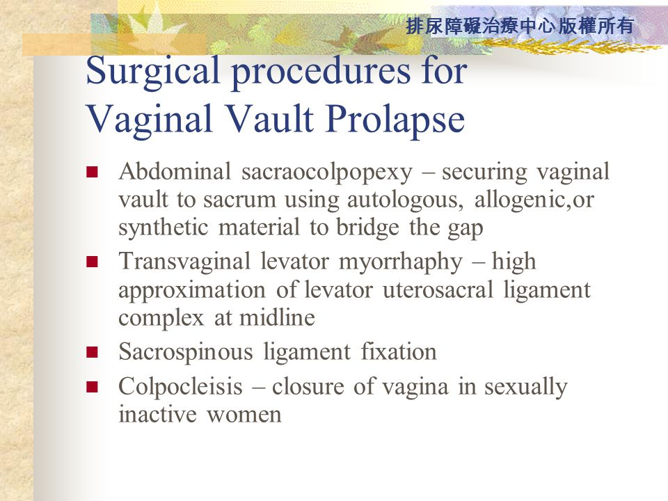 Surgical procedures for Vaginal Vault Prolapse Abdominal sacraocolpopexy – securing vaginal vault to sacrum using autologous, allogenic,or synthetic m