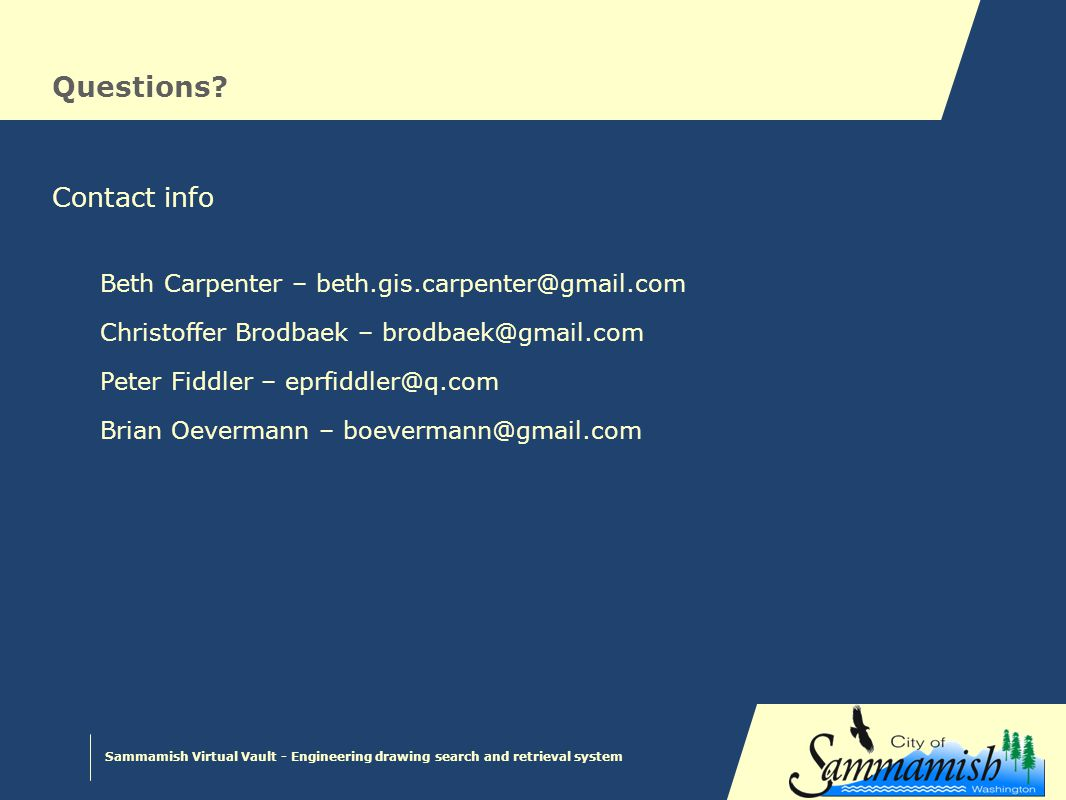 Sammamish Virtual Vault - Engineering drawing search and retrieval system Questions? Contact info Beth Carpenter – beth.gis.carpenter@gmail.com Christ