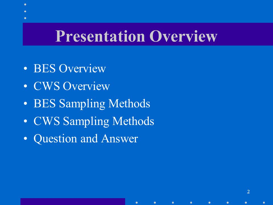 2 Presentation Overview BES Overview CWS Overview BES Sampling Methods CWS Sampling Methods Question and Answer