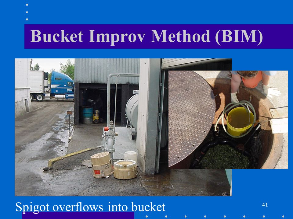 41 Bucket Improv Method (BIM) Spigot overflows into bucket