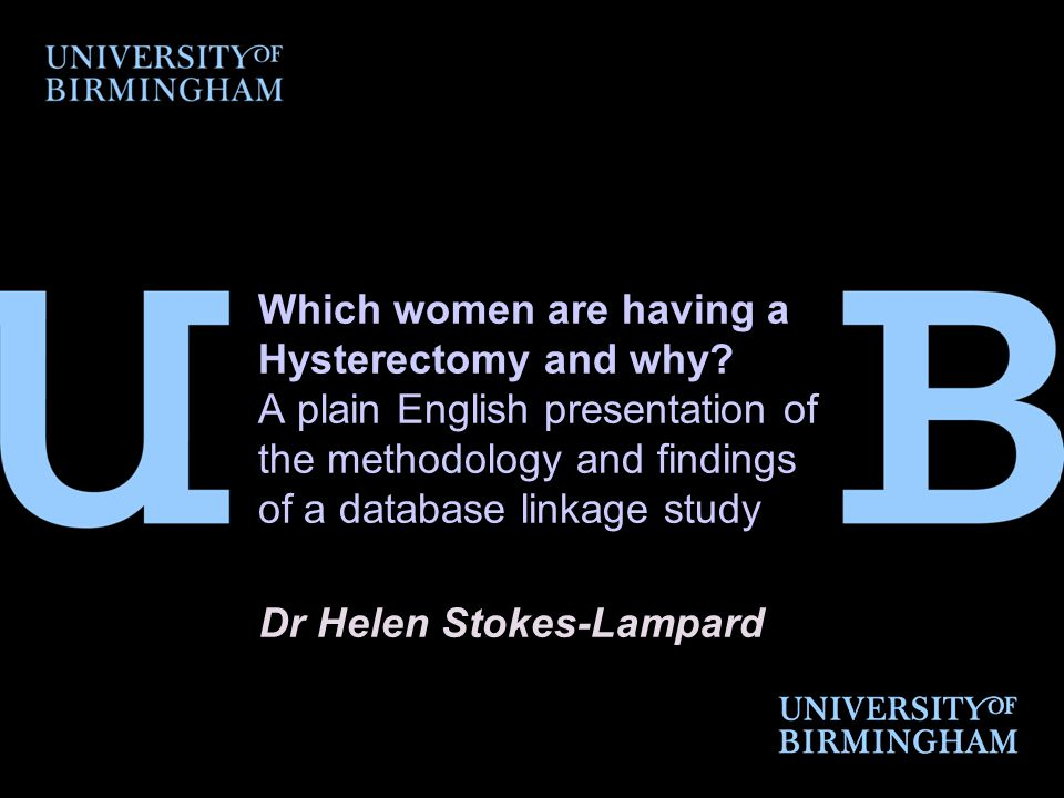 Background  Hysterectomy: Commonest major surgical operation in women in western world – 20% women in UK –>95% total hysterectomy (cervix removed too)  Vault cytology* only applies when cervix removed ('total')  Evidence for national guidelines = poor (expert opinion)  Evidence that guidelines not being followed * = vault smears
