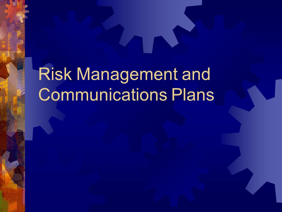 Risk Management and Communications Plans