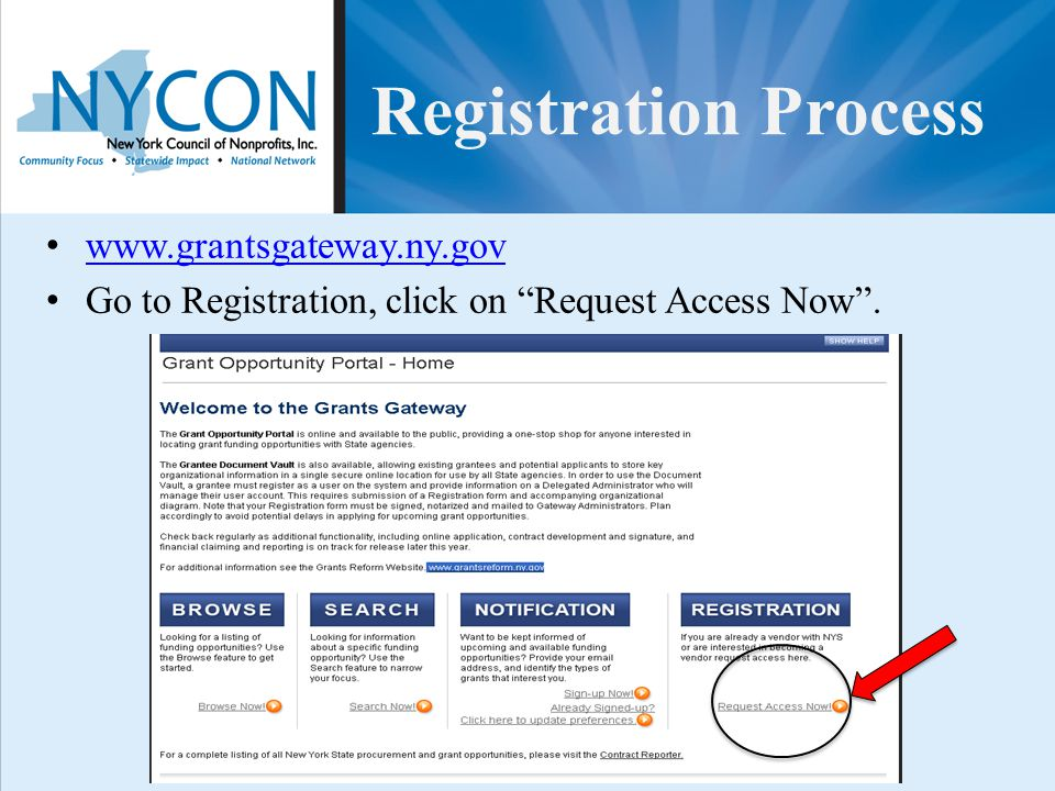 "Registration Process www.grantsgateway.ny.gov Go to Registration, click on ""Request Access Now""."