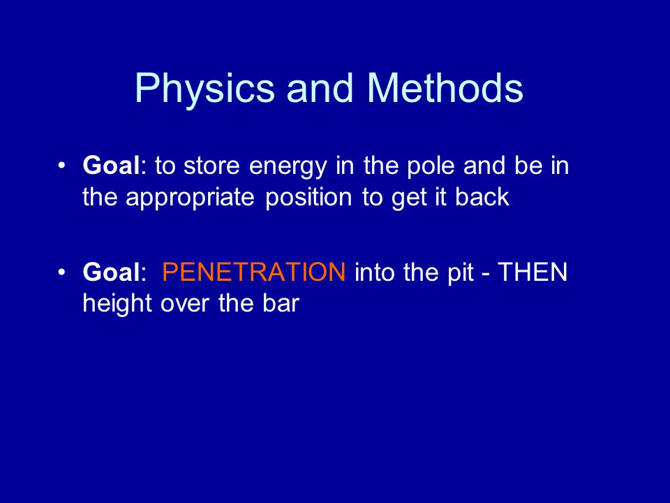 Physics and Methods Goal: to store energy in the pole and be in the appropriate position to get it back Goal: PENETRATION into the pit - THEN height o