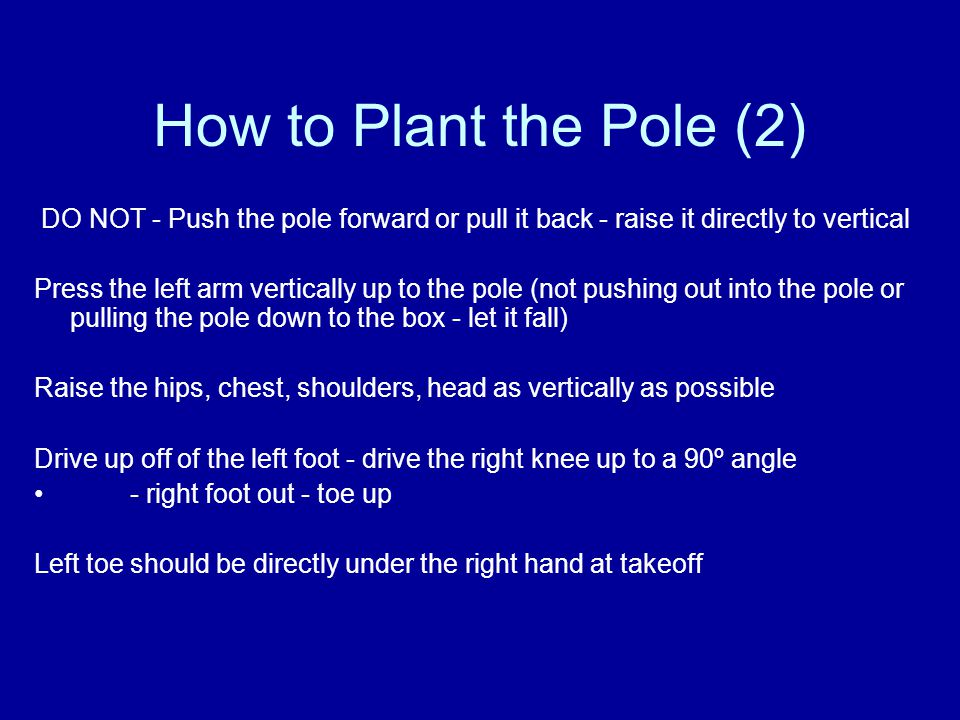 How to Plant the Pole (2) DO NOT - Push the pole forward or pull it back - raise it directly to vertical Press the left arm vertically up to the pole