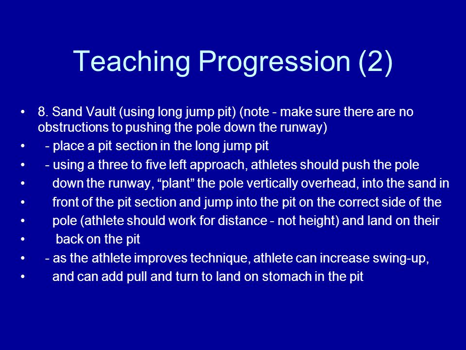 Teaching Progression (2) 8. Sand Vault (using long jump pit) (note - make sure there are no obstructions to pushing the pole down the runway) - place