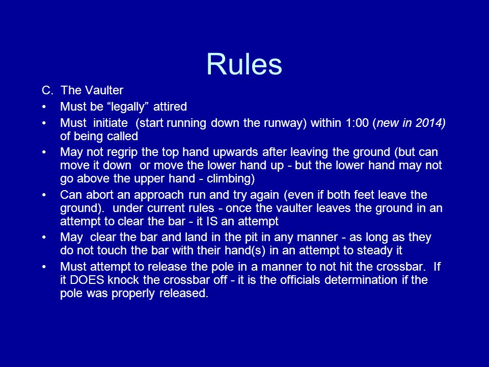 """Rules C. The Vaulter Must be """"legally"""" attired Must initiate (start running down the runway) within 1:00 (new in 2014) of being called May not regrip"""