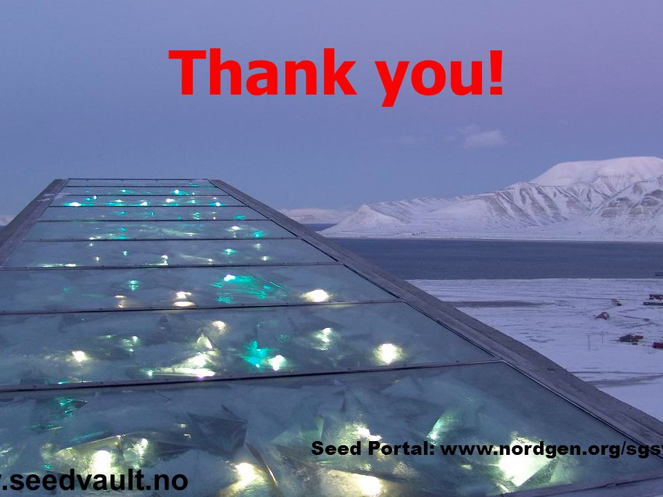 Seed Portal: www.nordgen.org/sgsv www.seedvault.no Thank you!