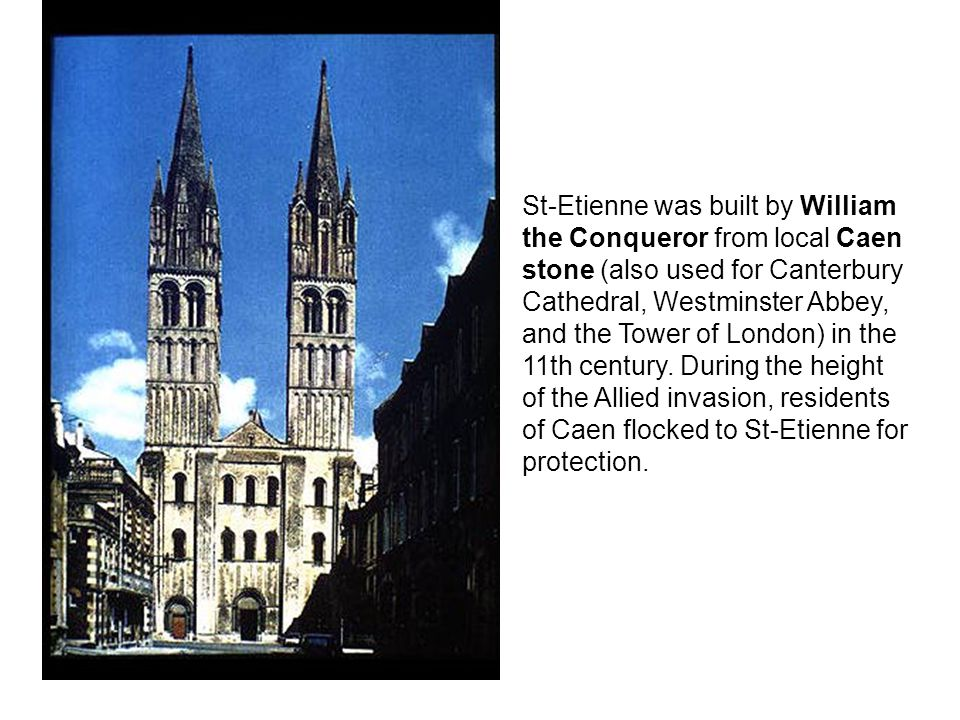 St-Etienne was built by William the Conqueror from local Caen stone (also used for Canterbury Cathedral, Westminster Abbey, and the Tower of London) i