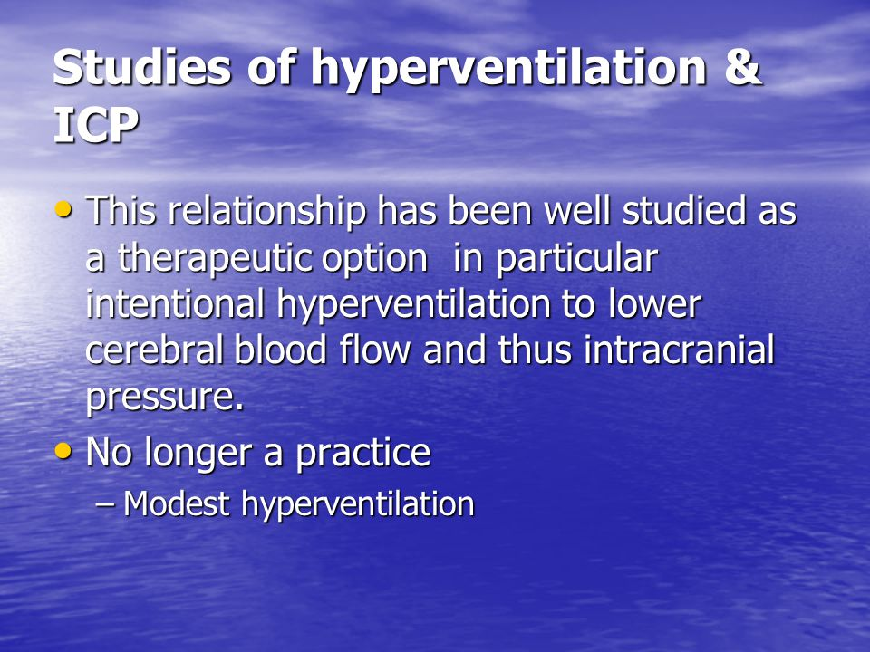 Studies of hyperventilation & ICP This relationship has been well studied as a therapeutic option in particular intentional hyperventilation to lower