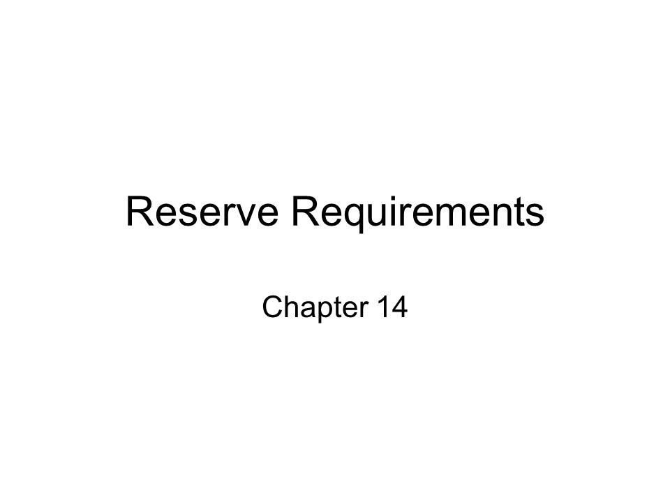 Reserve Requirements Chapter 14