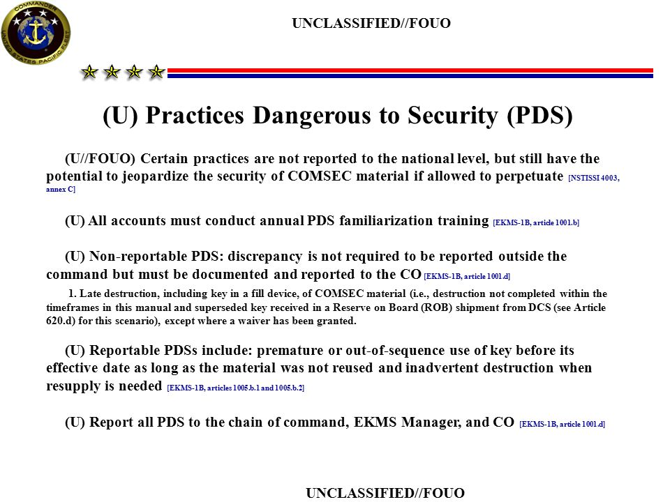 UNCLASSIFIED//FOUO (U) Practices Dangerous to Security (PDS) (U//FOUO) Certain practices are not reported to the national level, but still have the po
