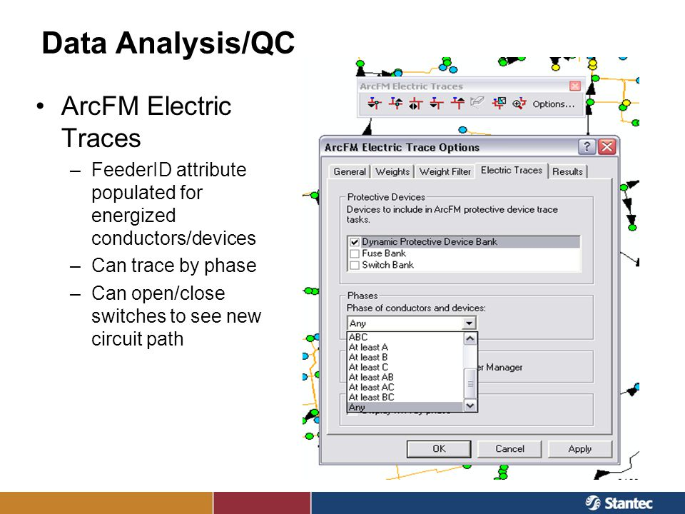 Data Analysis/QC ArcFM Electric Traces –FeederID attribute populated for energized conductors/devices –Can trace by phase –Can open/close switches to