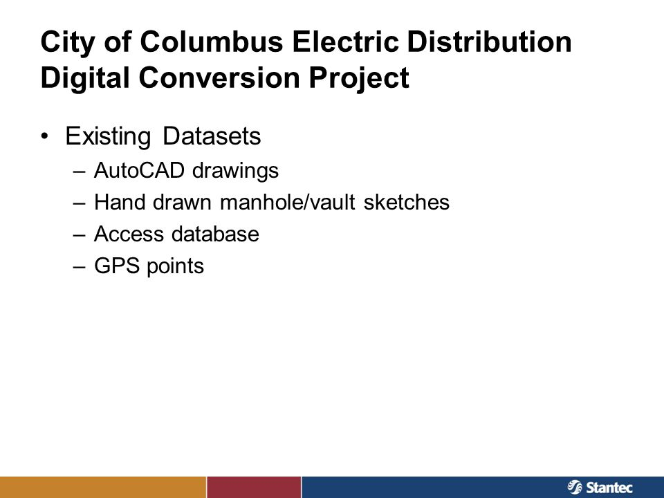City of Columbus Electric Distribution Digital Conversion Project Existing Datasets –AutoCAD drawings –Hand drawn manhole/vault sketches –Access datab
