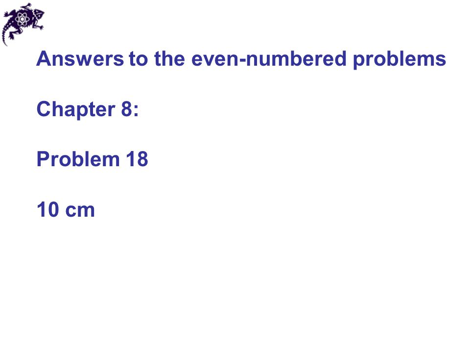 Answers to the even-numbered problems Chapter 8: Problem 18 10 cm