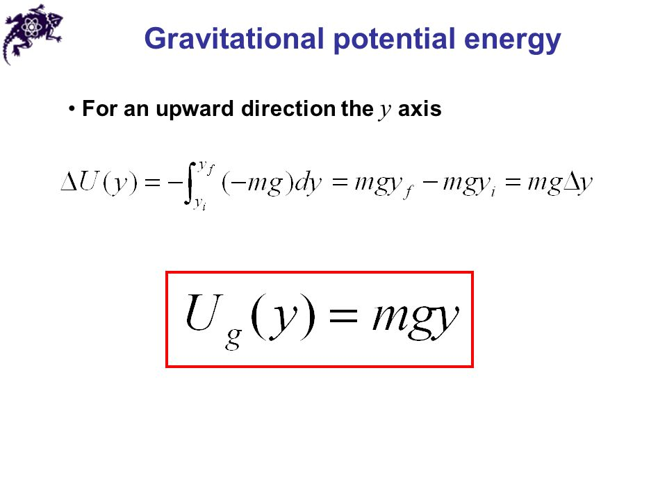 Gravitational potential energy For an upward direction the y axis