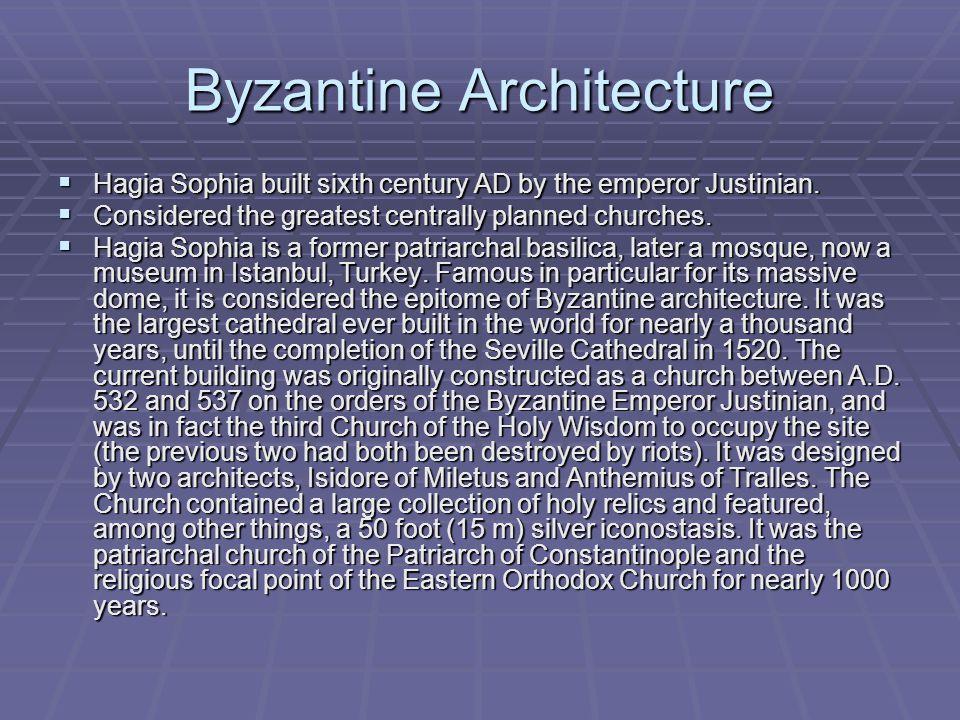 Byzantine Architecture  Hagia Sophia built sixth century AD by the emperor Justinian.