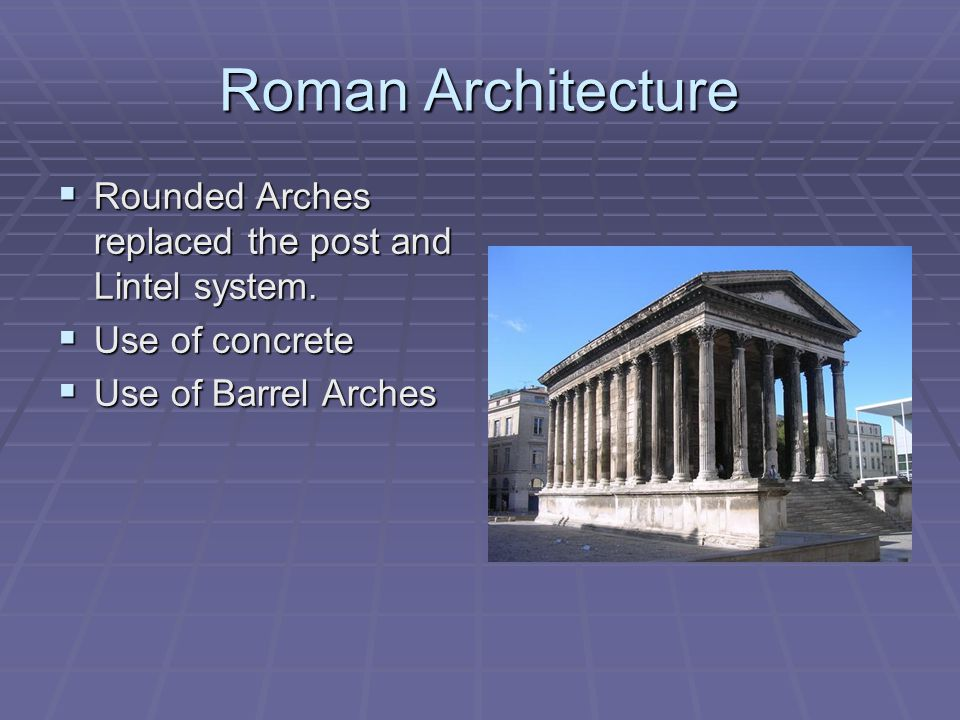 Roman Architecture  Rounded Arches replaced the post and Lintel system.