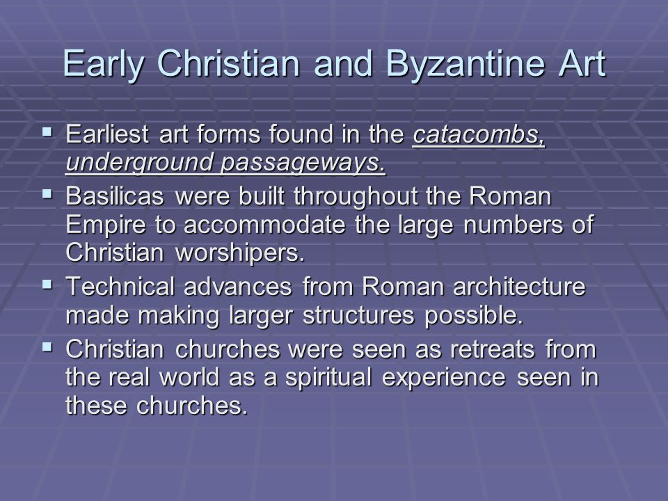 Early Christian and Byzantine Art  Earliest art forms found in the catacombs, underground passageways.