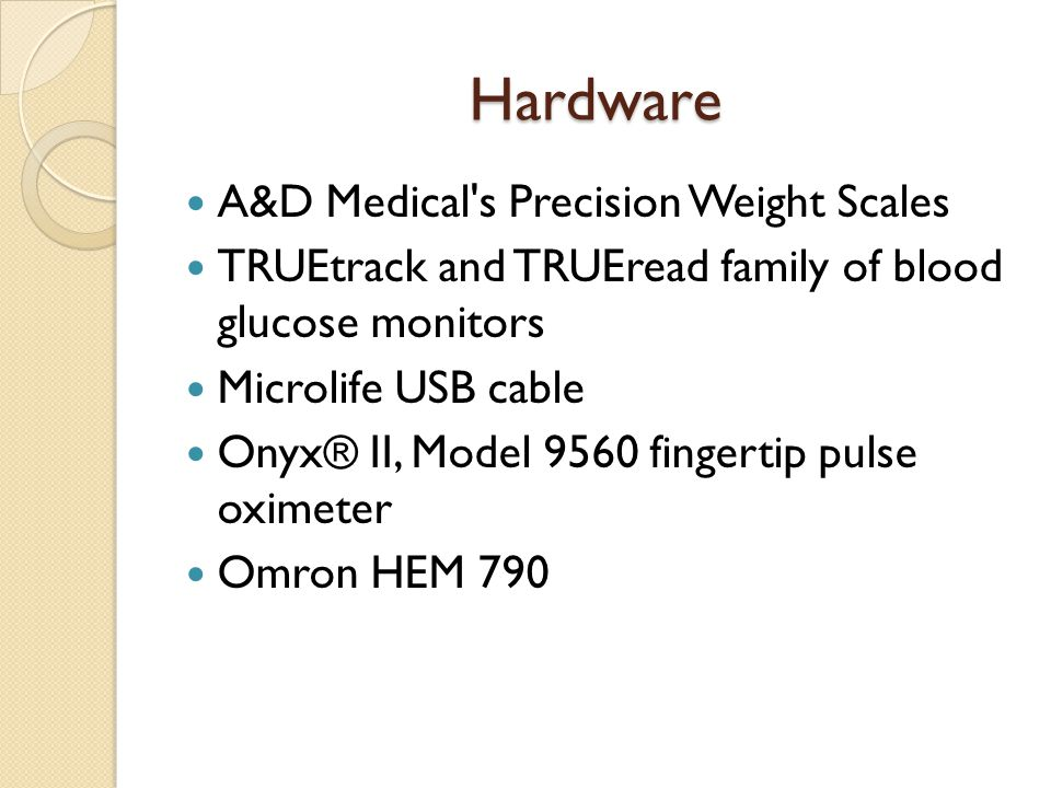 Hardware A&D Medical s Precision Weight Scales TRUEtrack and TRUEread family of blood glucose monitors Microlife USB cable Onyx® II, Model 9560 fingertip pulse oximeter Omron HEM 790
