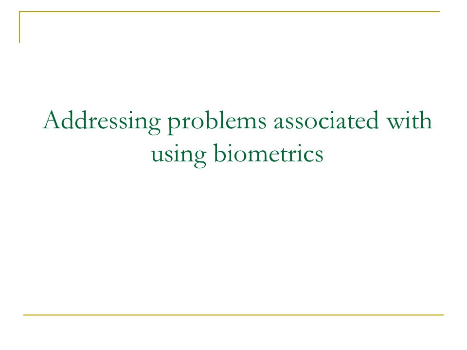 Addressing problems associated with using biometrics
