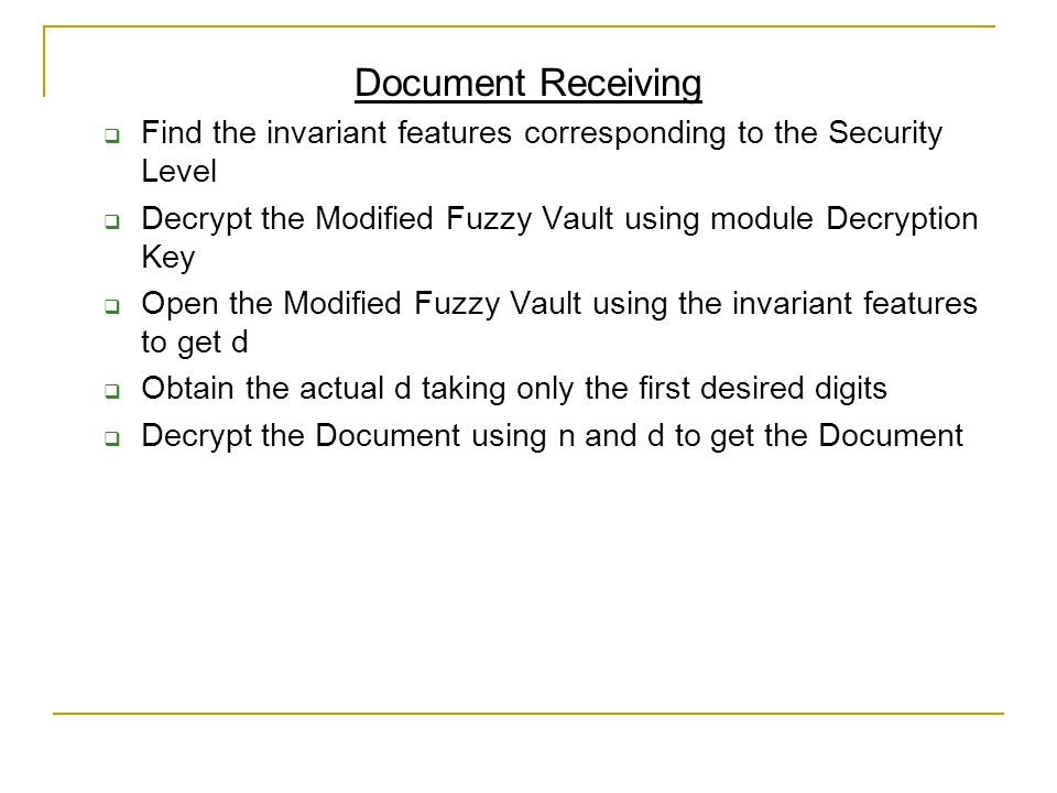Document Receiving  Find the invariant features corresponding to the Security Level  Decrypt the Modified Fuzzy Vault using module Decryption Key 