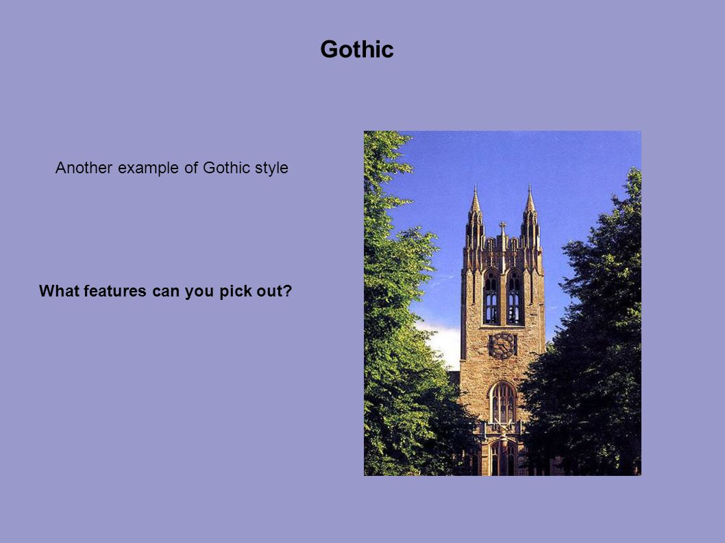Gothic Another example of Gothic style What features can you pick out?