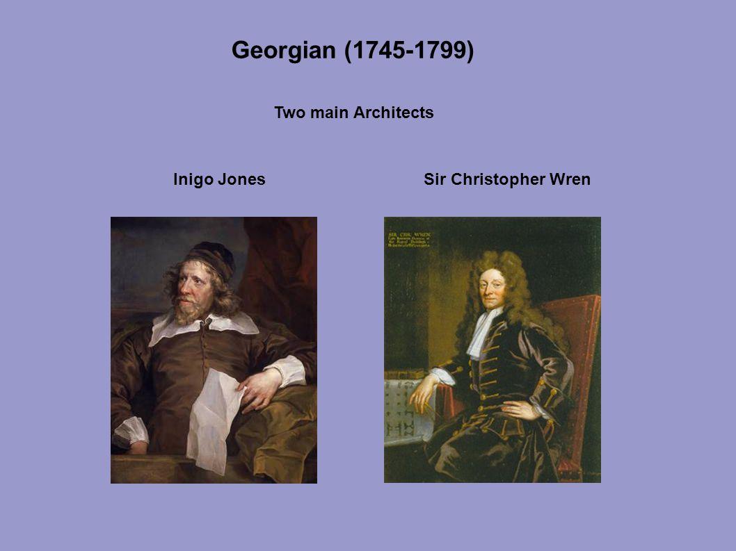 Georgian (1745-1799) Two main Architects Inigo JonesSir Christopher Wren