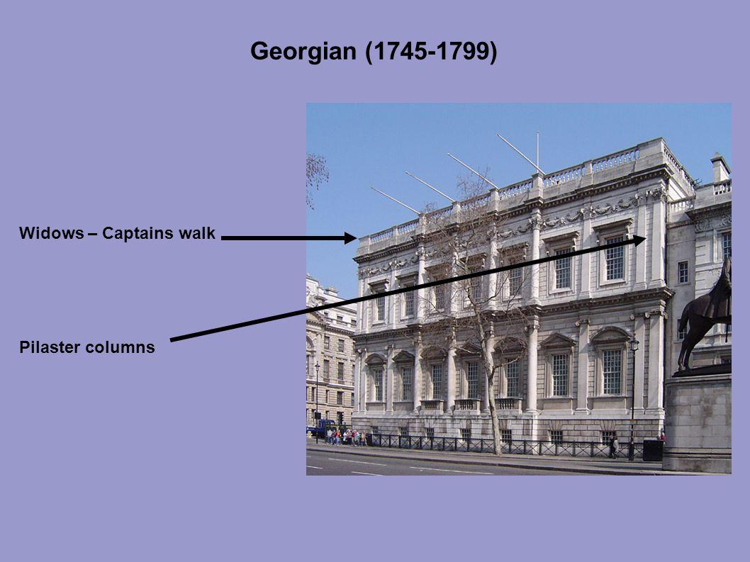 Georgian (1745-1799) Widows – Captains walk Pilaster columns