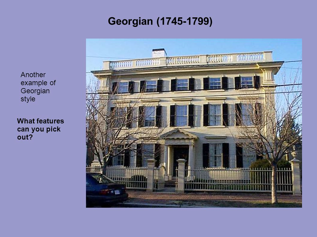 Georgian (1745-1799) What features can you pick out? Another example of Georgian style