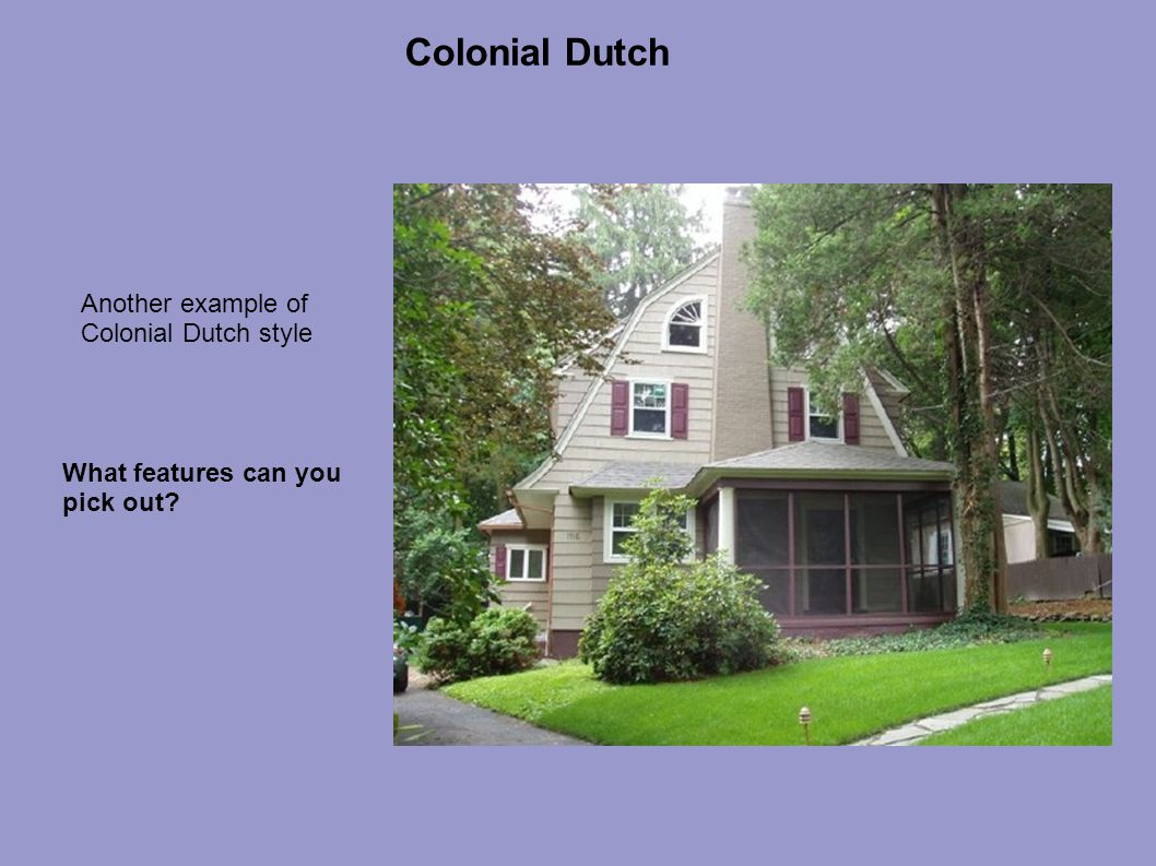 Colonial Dutch What features can you pick out? Another example of Colonial Dutch style