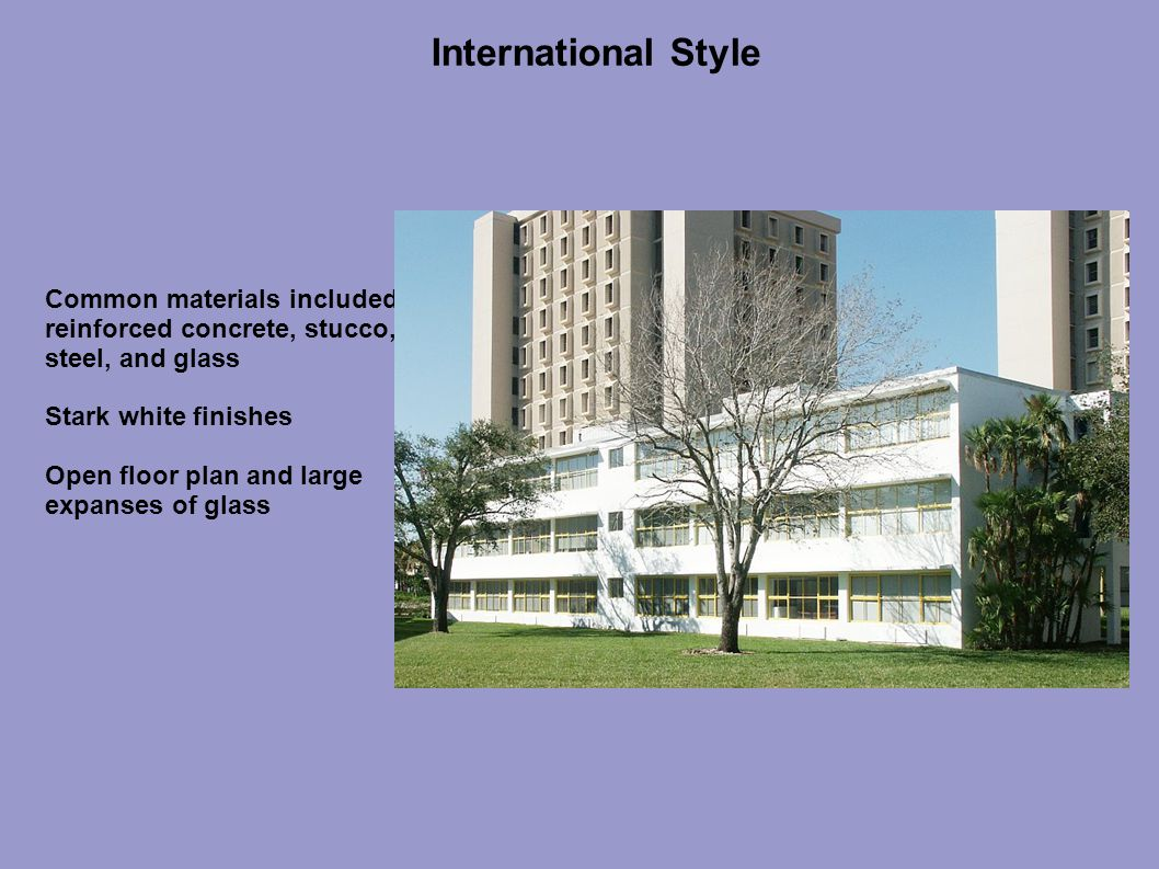 Common materials included reinforced concrete, stucco, steel, and glass Stark white finishes Open floor plan and large expanses of glass International Style