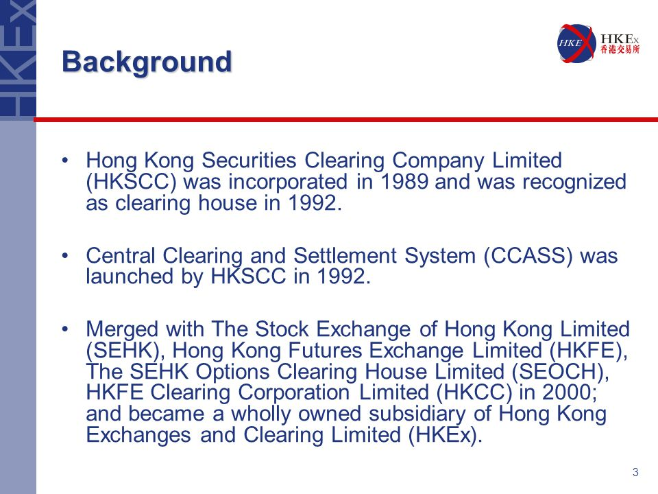 4 Background CCASS is based on the immobilisation of share certificates in a central depository operated by HKSCC.