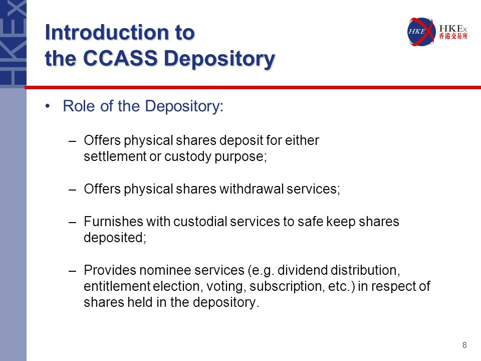 9 Introduction to the CCASS Depository –Ordinary shares –Preference shares –Registered warrants –Provisional allotment letters relating to nil paid rights –Debt securities –Units –Structured products –Depositary receipts Eligible securities held in the CCASS Depository: