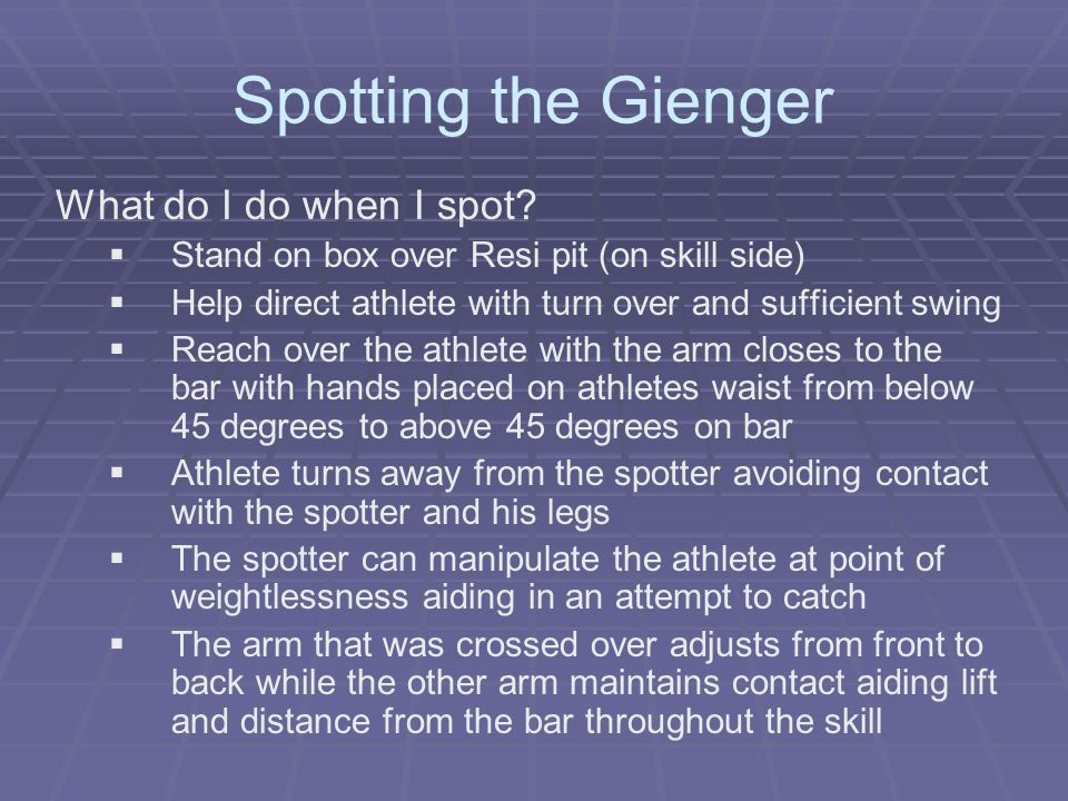 Gienger Foam Pit   Sliding the mat for Gienger – a sting mat folded in half works well (it wears the mat)   Teach others how to do this   From giant or under swing tap, release and attempt to contact the mat with hands (Slide mat)   Once it appears the athlete will contact the bar safely - the mat is with held but ready to slide if needed