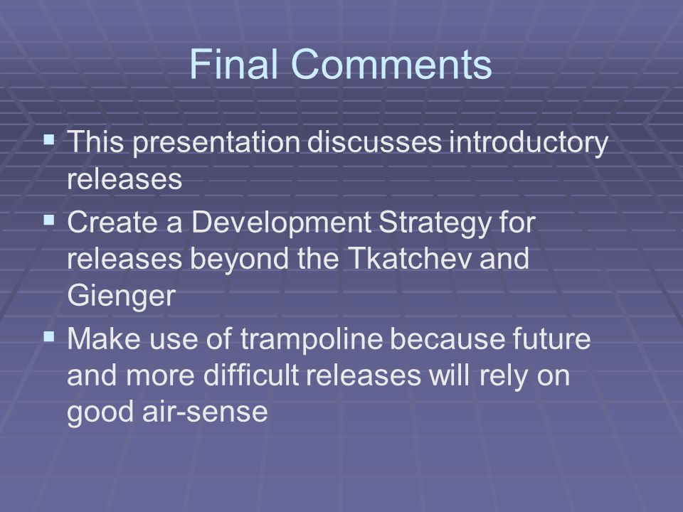 Final Comments   This presentation discusses introductory releases   Create a Development Strategy for releases beyond the Tkatchev and Gienger 