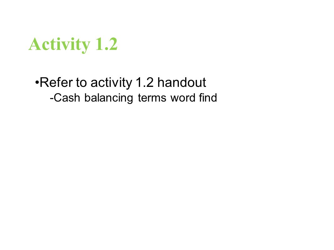 Activity 1.2 Refer to activity 1.2 handout -Cash balancing terms word find
