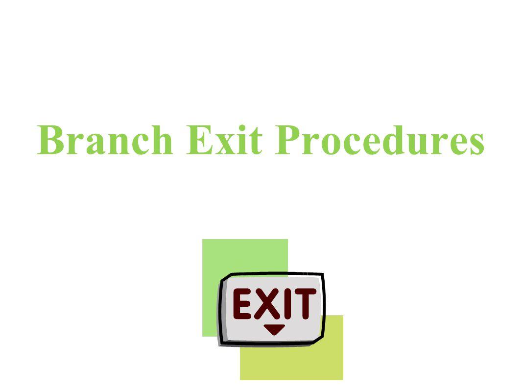 Branch Exit Procedures