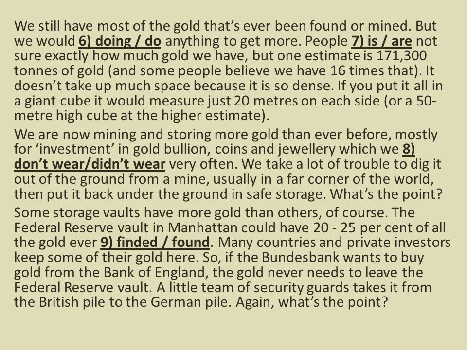 We still have most of the gold that's ever been found or mined.