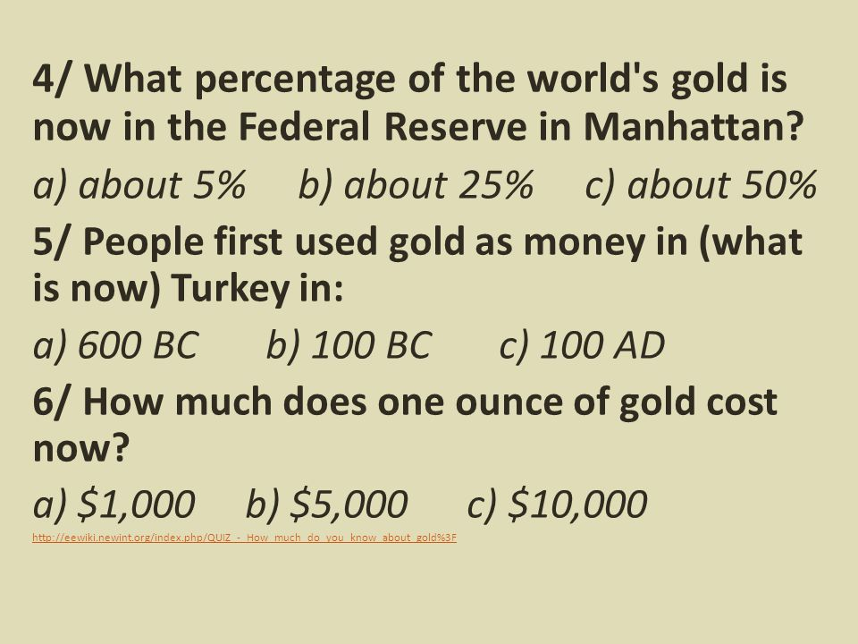 4/ What percentage of the world s gold is now in the Federal Reserve in Manhattan.